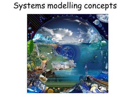 Systems modelling concepts. System modelling concepts What is a modelling? Model classification Dynamical Systems System analysis-System dynamics and.