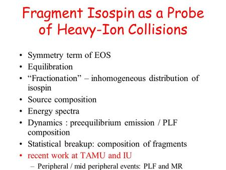 "Fragment Isospin as a Probe of Heavy-Ion Collisions Symmetry term of EOS Equilibration ""Fractionation"" – inhomogeneous distribution of isospin Source composition."