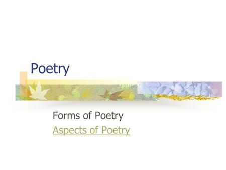 Poetry Forms of Poetry Aspects of Poetry. Forms of Poetry Ballad Free Verse Lyric Narrative Traditional.