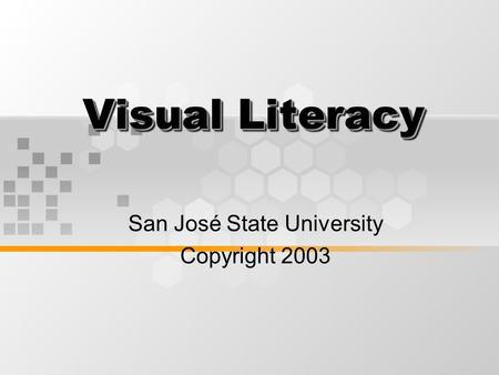Visual Literacy San José State University Copyright 2003.