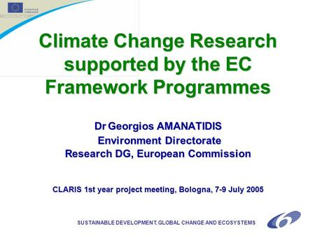Climate Change Research supported by the EC Framework Programmes DrGeorgios AMANATIDIS Environment Directorate Research DG, European Commission CLARIS.