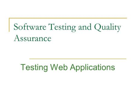 Software Testing and Quality Assurance Testing Web Applications.