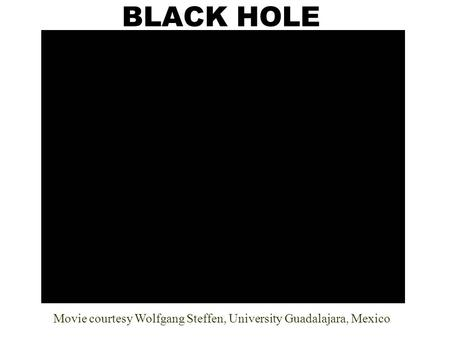 BLACK HOLE Movie courtesy Wolfgang Steffen, University Guadalajara, Mexico.