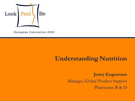 Understanding Nutrition Jenny Engemann Manager, Global Product Support Pharmanex R & D.