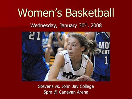 Women's Basketball Wednesday, January 30 th, 2008 Stevens vs. John Jay College Canavan Arena.