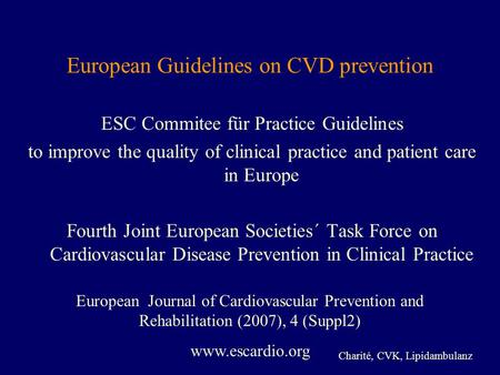 European Guidelines on CVD prevention ESC Commitee für Practice Guidelines to improve the quality of clinical practice and patient care in Europe Fourth.