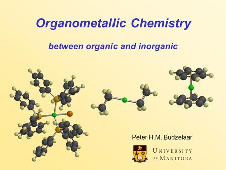 Organometallic Chemistry between organic and inorganic Peter H.M. Budzelaar.