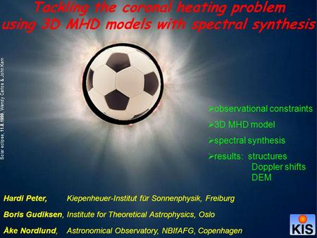 Tackling the coronal heating problem using 3D MHD models with spectral synthesis Solar eclipse, 11.8.1999, Wendy Carlos & John Kern  observational constraints.