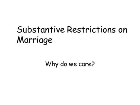 Substantive Restrictions on Marriage Why do we care?