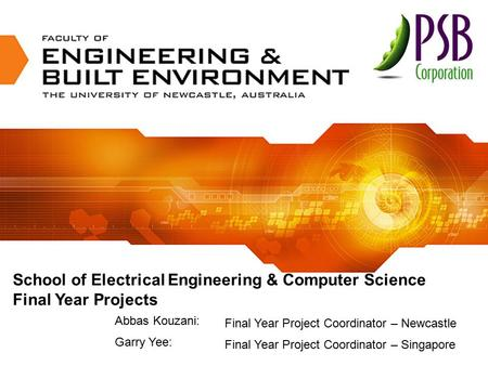 School of Electrical Engineering & Computer Science Final Year Projects Final Year Project Coordinator – Newcastle Final Year Project Coordinator – Singapore.