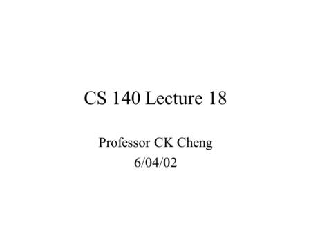 CS 140 Lecture 18 Professor CK Cheng 6/04/02. Part IV. System Designs Algorithm: { Input X, Y type bit-vector, start type boolean; Local-Object A, B type.