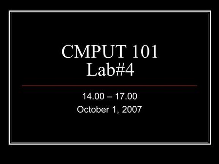 CMPUT 101 Lab#4 14.00 – 17.00 October 1, 2007. Lab 4 No demo Questions and the answer sheet can be found on the course website (pdf) Write your answers.