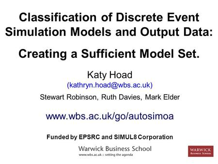 Classification of Discrete Event Simulation Models and Output Data: Creating a Sufficient Model Set. Katy Hoad Stewart Robinson,