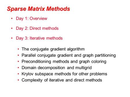 Sparse Matrix Methods Day 1: Overview Day 2: Direct methods
