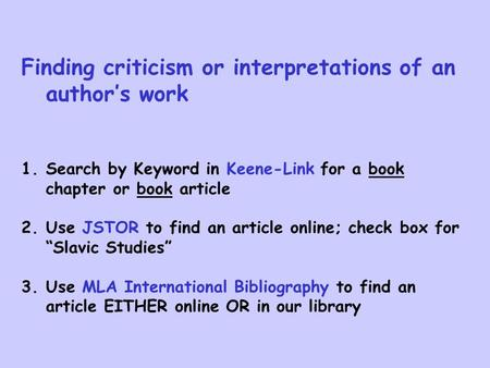 Finding criticism or interpretations of an author's work 1.Search by Keyword in Keene-Link for a book chapter or book article 2.Use JSTOR to find an article.