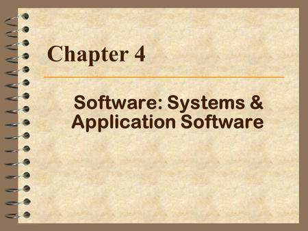 Software: Systems & Application Software Chapter 4.