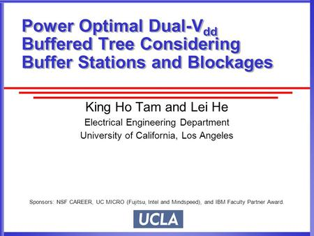 Power Optimal Dual-V dd Buffered Tree Considering Buffer Stations and Blockages King Ho Tam and Lei He Electrical Engineering Department University of.