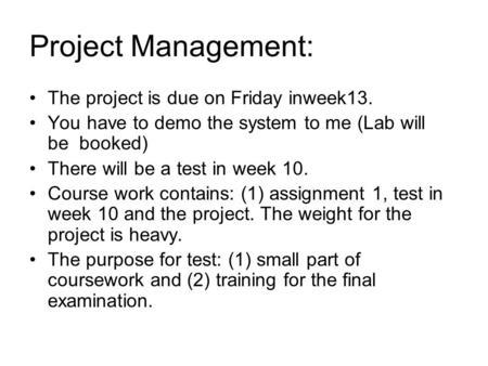 Project Management: The project is due on Friday inweek13.