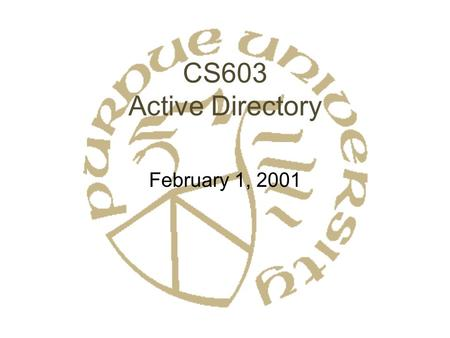 CS603 Active Directory February 1, 2001. What is Active Directory? Microsoft's Windows 2000 directory server –Included in Windows 2000 Server Microsoft.