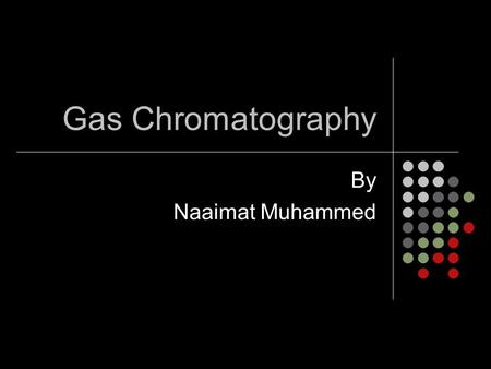 Gas Chromatography By Naaimat Muhammed. Gas- liquid chromatography is based upon the partition of the analyte between a gaseous mobile phase and a liquid.