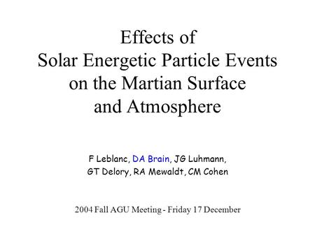 Effects of Solar Energetic Particle Events on the Martian Surface and Atmosphere F Leblanc, DA Brain, JG Luhmann, GT Delory, RA Mewaldt, CM Cohen 2004.