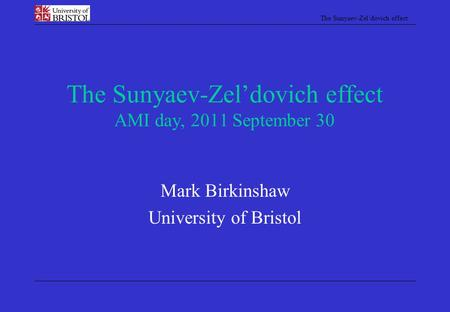 The Sunyaev-Zel'dovich effect The Sunyaev-Zel'dovich effect AMI day, 2011 September 30 Mark Birkinshaw University of Bristol.