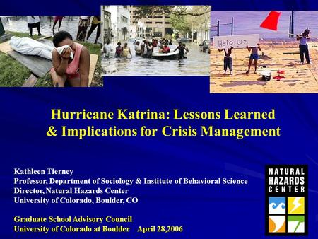 Hurricane Katrina: Lessons Learned & Implications for Crisis Management Kathleen Tierney Professor, Department of Sociology & Institute of Behavioral Science.