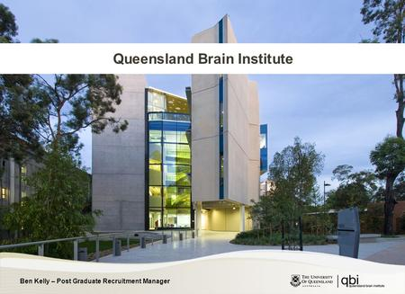 Ben Kelly – Post Graduate Recruitment Manager Queensland Brain Institute.