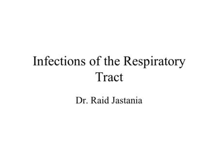 Infections of the Respiratory Tract Dr. Raid Jastania.