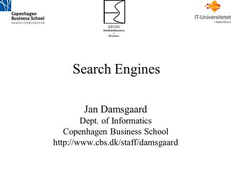 Search Engines Jan Damsgaard Dept. of Informatics Copenhagen Business School