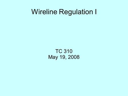 Wireline Regulation I TC 310 May 19, 2008. Wireline Infrastructure CPE Loops Circuit Switches Transport lines.