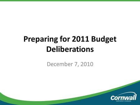 Preparing for 2011 Budget Deliberations December 7, 2010.