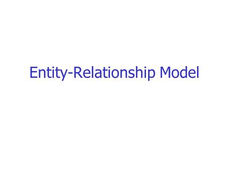 Entity-Relationship Model. The process of designing a database begins with: an analysis of what information the database must hold, and the relationships.