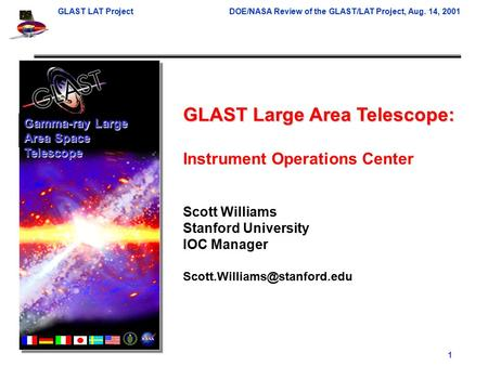 GLAST LAT ProjectDOE/NASA Review of the GLAST/LAT Project, Aug. 14, 2001 Scott Williams 1 GLAST Large Area Telescope: Instrument Operations Center Scott.