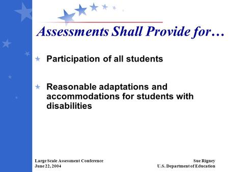 Large Scale Assessment Conference June 22, 2004 Sue Rigney U.S. Department of Education Assessments Shall Provide for… Participation of all students Reasonable.
