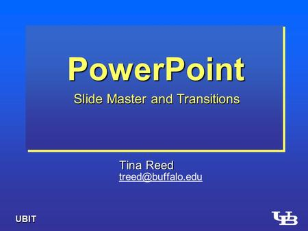 Tina Reed PowerPoint Slide Master and Transitions UBIT.