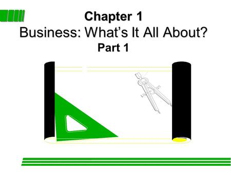 Chapter 1 Business: What's It All About? Chapter 1 Business: What's It All About? Part 1.