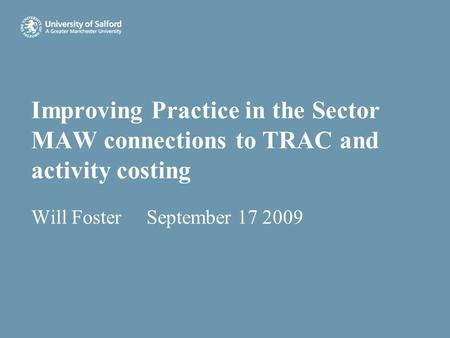 Improving Practice in the Sector MAW connections to TRAC and activity costing Will Foster September 17 2009.