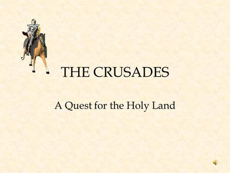 THE CRUSADES A Quest for the Holy Land Crusades A long series or Wars between Christians and Muslims They fought over control of Jerusalem which was.