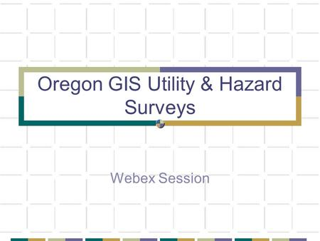 Oregon GIS Utility & Hazard Surveys Webex Session.