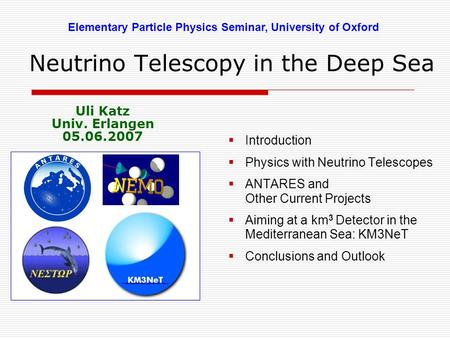 Neutrino Telescopy in the Deep Sea  Introduction  Physics with Neutrino Telescopes  ANTARES and Other Current Projects  Aiming at a km 3 Detector in.
