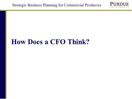 Strategic Business Planning for Commercial Producers How Does a CFO Think?