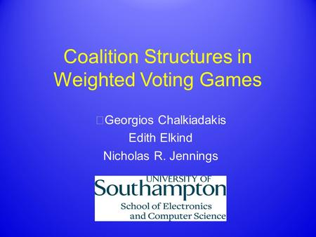 Coalition Structures in Weighted Voting Games Georgios Chalkiadakis Edith Elkind Nicholas R. Jennings.