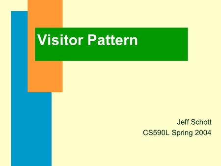 Visitor Pattern Jeff Schott CS590L Spring 2004. What is the Purpose of the Visitor Pattern ? n Represent an operation to be performed on the elements.
