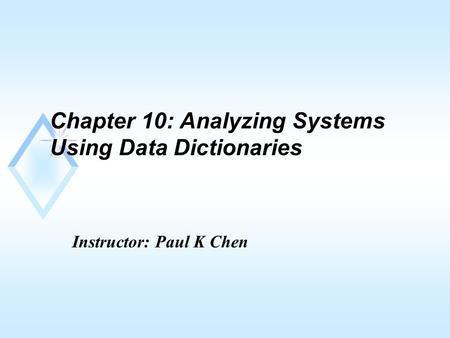 Chapter 10: Analyzing Systems Using Data Dictionaries Instructor: Paul K Chen.