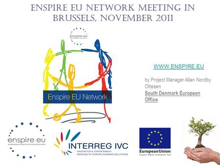Enspire EU Network meeting in Brussels, November 2011 WWW.ENSPIRE.EU by Project Manager Allan Nordby Ottesen South Denmark European Office.