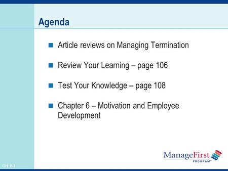 OH 6-1 Agenda Article reviews on Managing Termination Review Your Learning – page 106 Test Your Knowledge – page 108 Chapter 6 – Motivation and Employee.