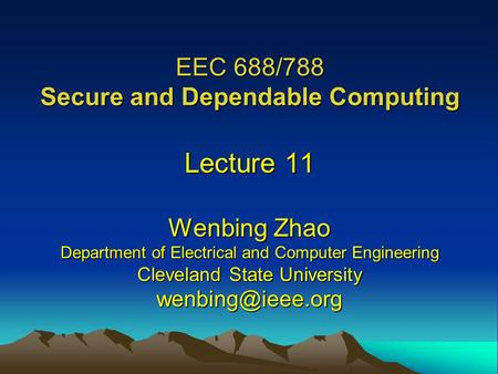 EEC 688/788 Secure and Dependable Computing Lecture 11 Wenbing Zhao Department of Electrical and Computer Engineering Cleveland State University