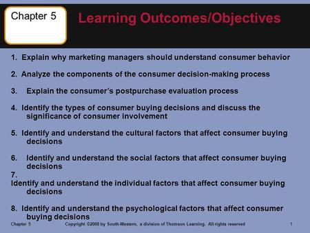 Chapter 5Copyright ©2008 by South-Western, a division of Thomson Learning. All rights reserved 1 1. Explain why marketing managers should understand consumer.