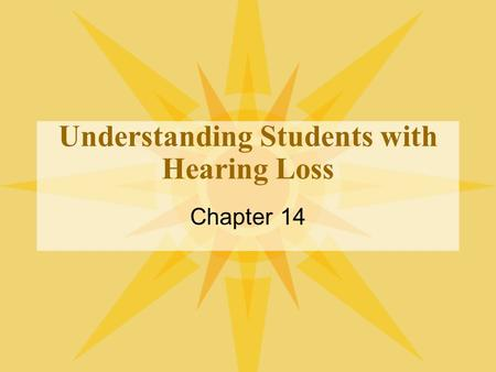 Understanding Students with Hearing Loss Chapter 14.